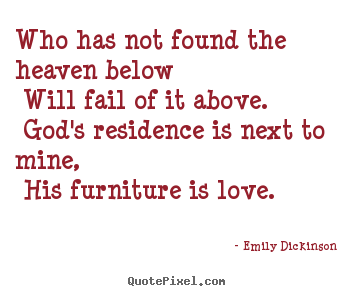 Emily Dickinson image quotes - Who has not found the heaven below will fail of.. - Love quotes