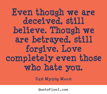 Love quotes - Even though we are deceived, still believe...