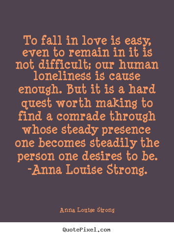 Create custom image quote about love - To fall in love is easy, even to remain in it is not difficult;..