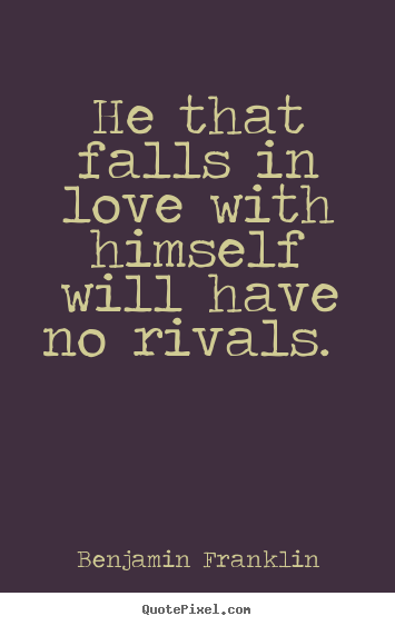 Make custom photo quotes about love - He that falls in love with himself will have..