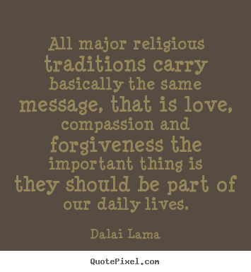 Dalai Lama picture quotes - All major religious traditions carry basically the same message,.. - Love quote