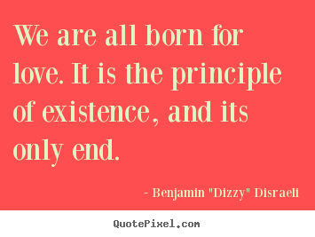 Love quote - We are all born for love. it is the principle..