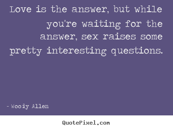Love quotes - Love is the answer, but while you're waiting for the answer, sex raises..