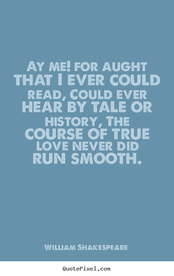 Make custom photo quote about love - Ay me! for aught that i ever could read, could ever hear by tale or..