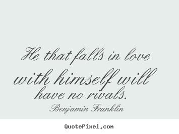 Love quotes - He that falls in love with himself will have no..
