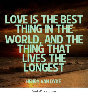 Diy poster quotes about love - Love is the best thing in the world, and the thing that lives the..