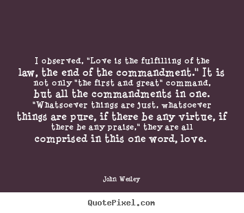 "I observed, ""love is the fulfilling of the law,.. John Wesley top love quote"