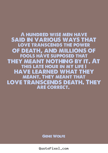 Quotes about love - A hundred wise men have said in various ways..