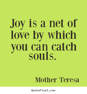Quote about love - Joy is a net of love by which you can catch souls.