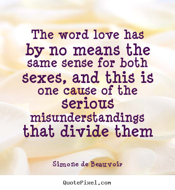 Simone De Beauvoir picture quotes - The word love has by no means the same sense.. - Love quote