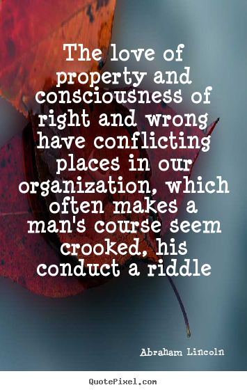 Make custom picture quotes about love - The love of property and consciousness of right and wrong have conflicting..