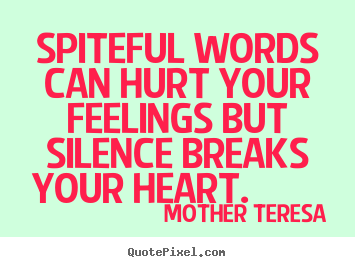 Love sayings - Spiteful words can hurt your feelings but silence..