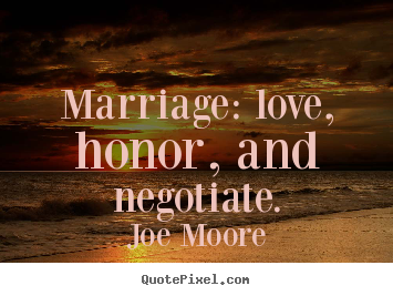 Quote about love - Marriage: love, honor, and negotiate.