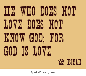 Make personalized picture quote about love - He who does not love does not know god; for god is love