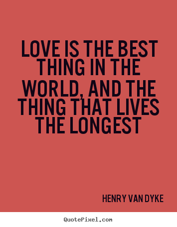 Design your own poster quote about love - Love is the best thing in the world, and the thing that..