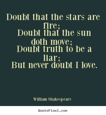 Make picture quotes about love - Doubt that the stars are fire; doubt that the sun doth move;..