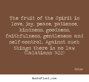 Quote about love - The fruit of the spirit is love, joy, peace,..