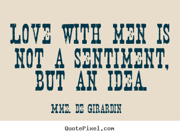 Create custom picture quote about love - Love with men is not a sentiment, but an idea.
