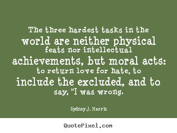 Sydney J. Harris picture quotes - The three hardest tasks in the world are neither physical.. - Love quote