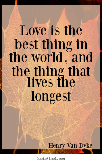 Design picture quotes about love - Love is the best thing in the world, and..