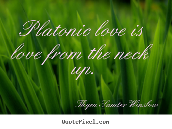 Design custom image quotes about love - Platonic love is love from the neck up.