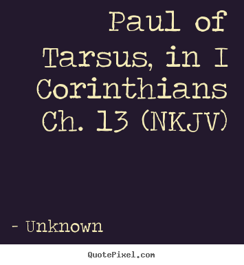 Quote about love - Paul of tarsus, in i corinthians ch. 13 (nkjv)
