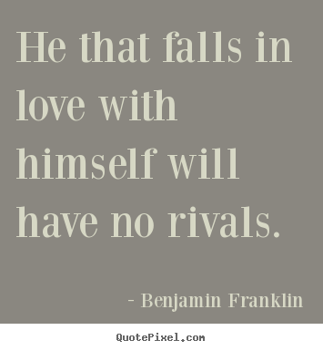 How to design photo quote about love - He that falls in love with himself will have..