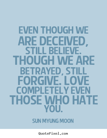 Love quote - Even though we are deceived, still believe. though..