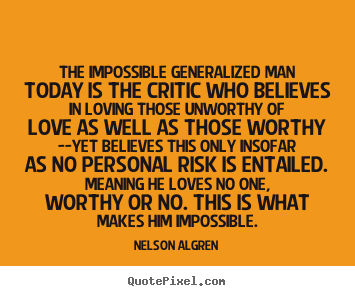 Quote about love - The impossible generalized man today is the critic..