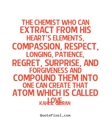 Make personalized picture quotes about love - The chemist who can extract from his heart's elements, compassion,..