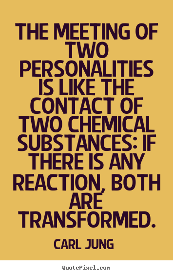 Quote about love - The meeting of two personalities is like the contact of two chemical..