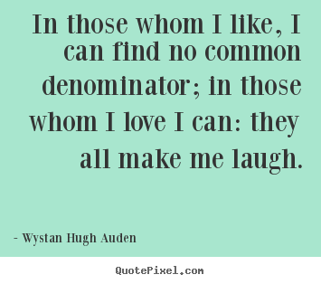 Quotes about love - In those whom i like, i can find no common denominator;..