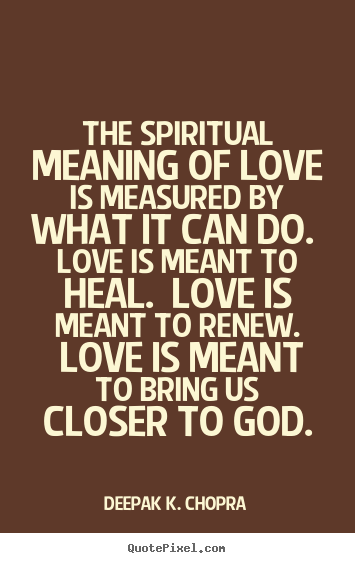 Love quote - The spiritual meaning of love is measured..