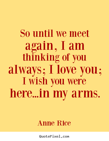 Customize picture quotes about love - So until we meet again, i am thinking of you always;..