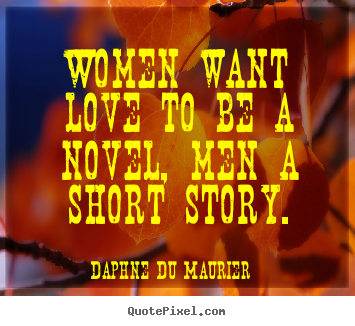 Design picture quotes about love - Women want love to be a novel, men a short story.