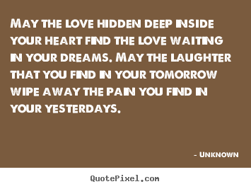 Quotes about love - May the love hidden deep inside your heart find the..
