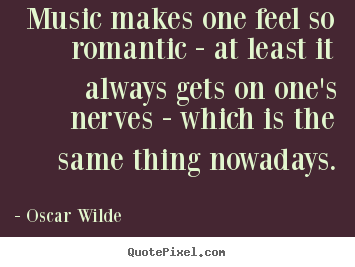 Design your own picture quote about love - Music makes one feel so romantic - at least..
