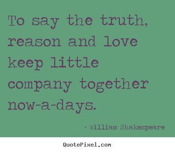 William Shakespeare image quote - To say the truth, reason and love keep little.. - Love quotes