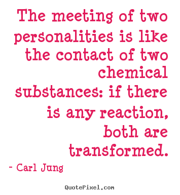 Love quote - The meeting of two personalities is like the..