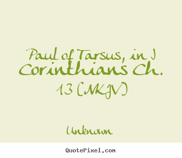 Design custom picture quotes about love - Paul of tarsus, in i corinthians ch. 13 (nkjv)