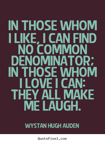 Quote about love - In those whom i like, i can find no common..