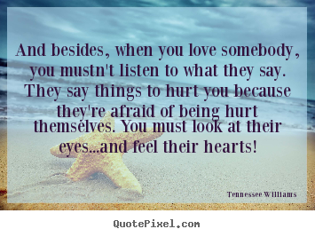 Create picture quotes about love - And besides, when you love somebody, you..