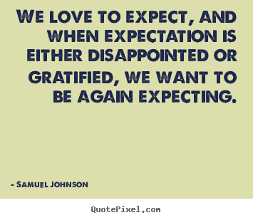 Diy photo quotes about love - We love to expect, and when expectation is either..