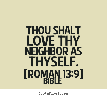 Quotes about love - Thou shalt love thy neighbor as thyself. [roman..