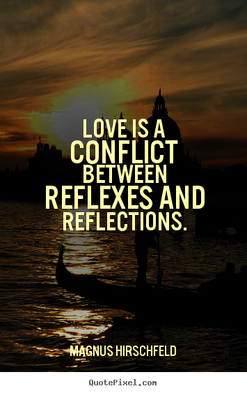 Diy picture quotes about love - Love is a conflict between reflexes and reflections.