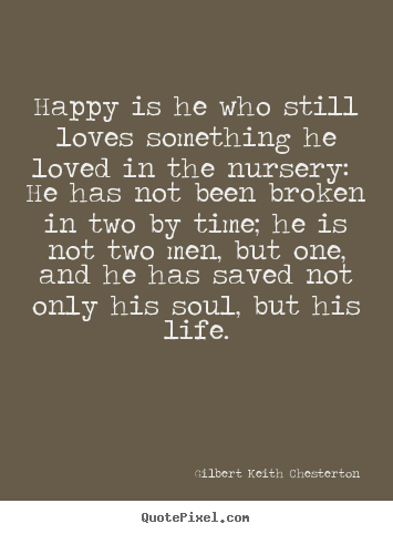 Diy poster quote about love - Happy is he who still loves something he loved..