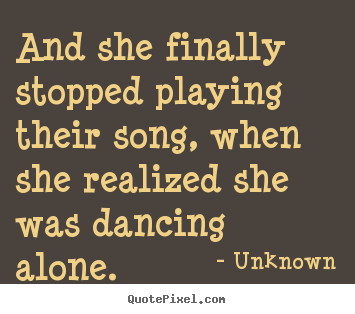 Make personalized picture quote about love - And she finally stopped playing their song, when she..