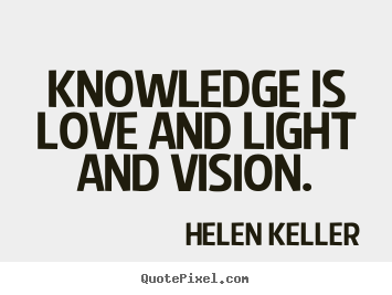 Love quotes - Knowledge is love and light and vision.