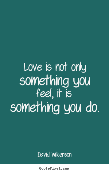 Love quote - Love is not only something you feel, it is..