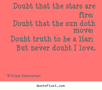 William Shakespeare  picture quotes - Doubt that the stars are fire; doubt that the.. - Love quotes